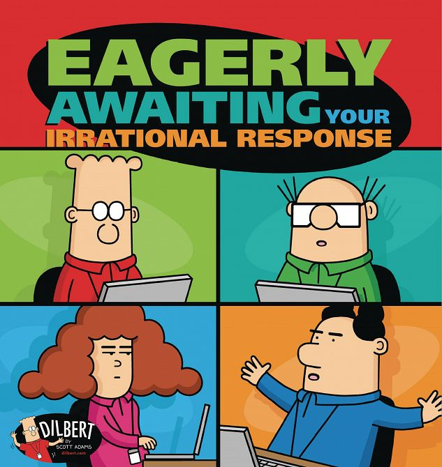 DILBERT TP EAGERLY AWAITING YOUR IRRATIONAL RESPONSE